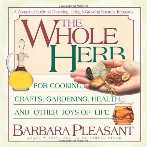 The Whole Herb: For Cooking, Crafts, Gardening,: Pleasant, Barbara