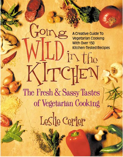 9780757000911: Going Wild in the Kitchen: The Fresh & Sassy Tastes of Vegetarian Cooking