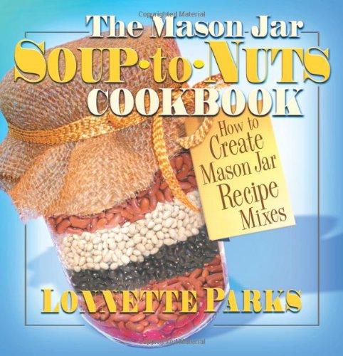 9780757001291: The Mason Jar Soup-to-Nuts Cookbook (Mason Jar Cookbook)