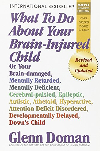 9780757001864: What to Do about Your Brain-Injured Child: Or Your Brain-Damaged, Mentally Retarded, Mentally Deficient, Cerebral-Palsied, Epileptic, Autistic, Atheto