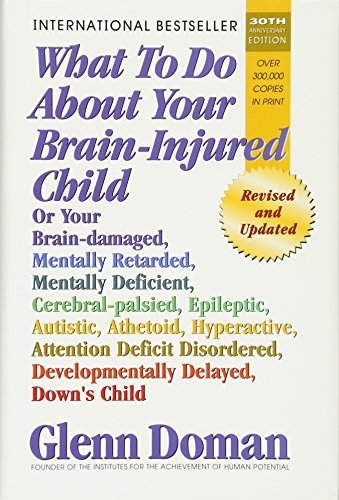 9780757001871: What to Do about Your Brain-Injured Child: Or Your Brain-Damaged, Mentally Retarded, Mentally Deficient, Cerebral-Palsied, Epileptic, Autistic, Atheto