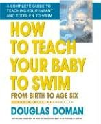 9780757001970: How to Teach Your Baby to Swim: From Birth to Age Six (The Gentle Revolution Series)