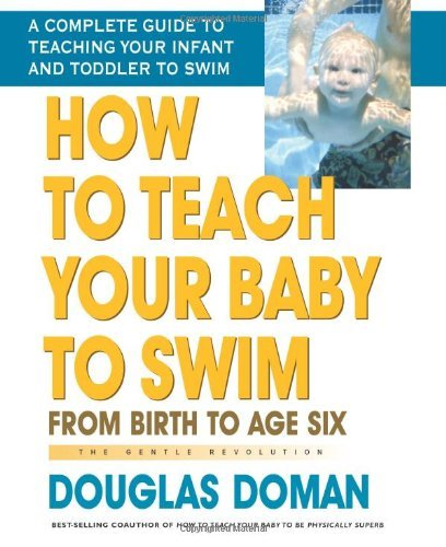 9780757001987: How to Teach Your Baby to Swim: From Birth to Age Six (The Gentle Revolution Series)