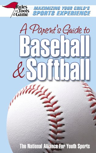 9780757002014: A Parent's Guide to Baseball & Softball: Maxmizing Your Child's Sports Experience (Rules & Tools of the Game)