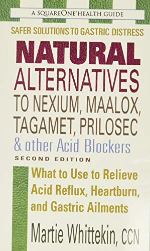 9780757002106: Natural Alternatives to Nexium, Maalox, Tagament, Prilosec & Other Acid Blockers: What to Use to Relieve Acid Reflux, Heartburn, and Gastric Ailments