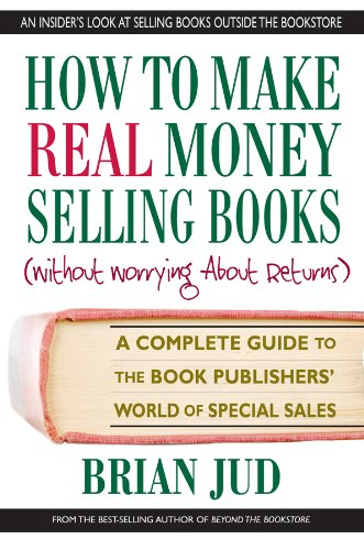 9780757002137: How to Make Real Money Selling Books: A Complete Guide to the Book Publishers' World of Special Sales