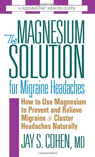 9780757002564: The Magnesium Solution for Migraine Headaches: How to Use Magnesium to Prevent and Relieve Migraine and Cluster Headaches Naturally (Square One Health Guides)