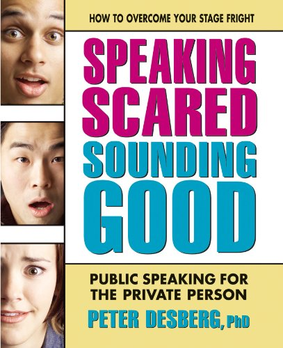 Speaking Scared, Sounding Good: Public Speaking for the Private Person: Peter Desberg