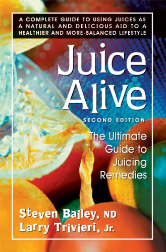 Juice Alive, Second Edition: The Ultimate Guide to Juicing Remedies: Trivieri, Larry, Bailey, ...