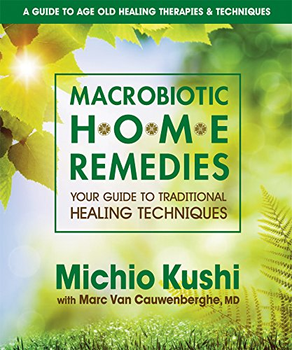 Macrobiotic Home Remedies: Your Guide to Traditional Healing Techniques (0757002692) by Michio Kushi
