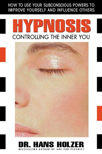 HYPNOSIS: Controlling The Inner You--How To Use Your Subconscious Powers To Improve Yourself & Ge...