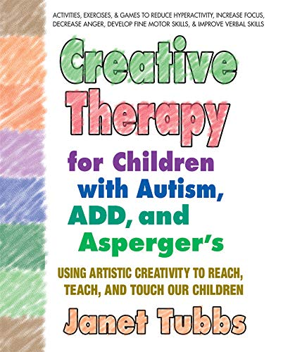 9780757003004: Creative Therapy for Children with Autism, Add and Aspergers: Using Artistic Creativity to Reach, Teach, and Touch Our Children