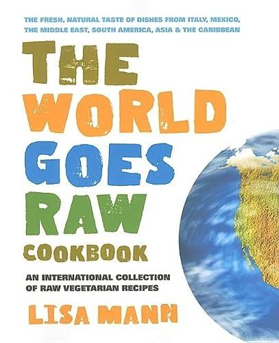 The World Goes Raw Cookbook: An International: Mann, Lisa