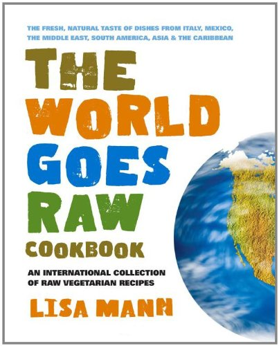 9780757003202: The World Goes Raw Cookbook: An International Collection of Raw Vegetarian Recipes