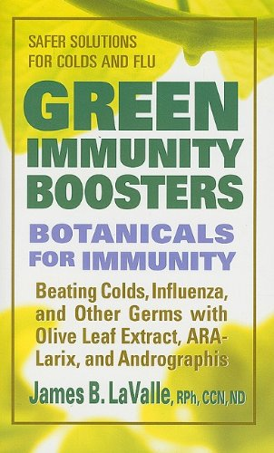 9780757003219: Green Immunity Boosters: Botanicals for Immunity: Beating Colds, Influenza, and Other Germs With Olive Leaf Extract, Ara-Larix, and Andrographis