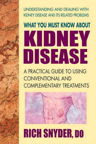 9780757003264: What You Must Know About Kidney Disease: A Practical Guide to Using Conventional and Complementary Treatments