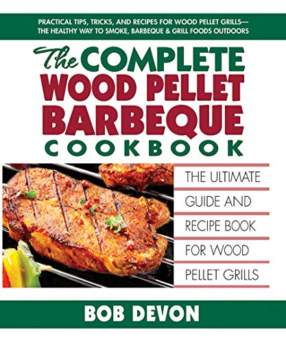 The Complete Wood Pellet Barbeque Cookbook: Bob Devon