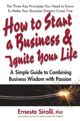 9780757003745: How to Start a Business and Ignite Your Life: A Simple Guide to Combining Business Wisdom with Passion