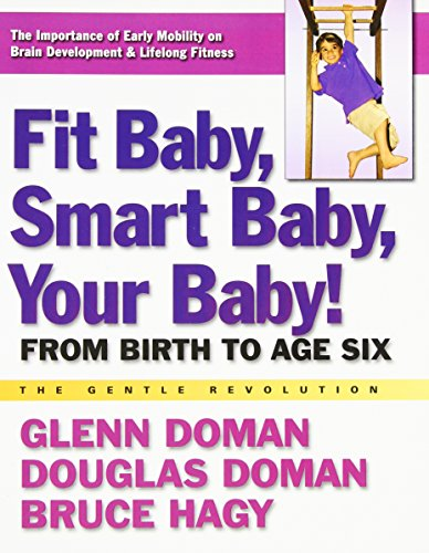 9780757003769: Fit Baby, Smart Baby, Your Babay!: From Birth to Age Six (Gentle Revolution)
