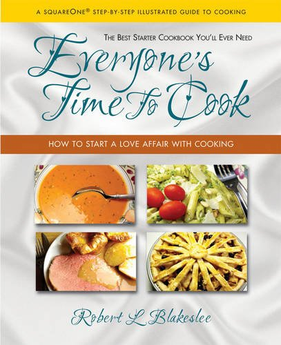 Everyone's Time To Cook: How to Start a Love Affair with Cooking: Blakeslee, Robert L