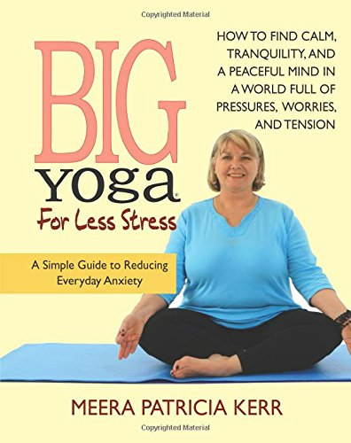 9780757004056: Big Yoga For Less Stress: A Simple Guide to Reducing Everyday Anxiety