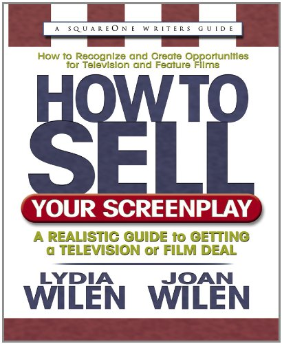 How to Sell Your Screenplay: A Realistic Guide to Getting a Television or Film Deal (0757050026) by Wilen; Lydia & Wilen; Joan
