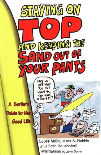 9780757300332: Staying on Top and Keeping the Sand Out of Your Pants: A Surfer's Guide to the Good Life