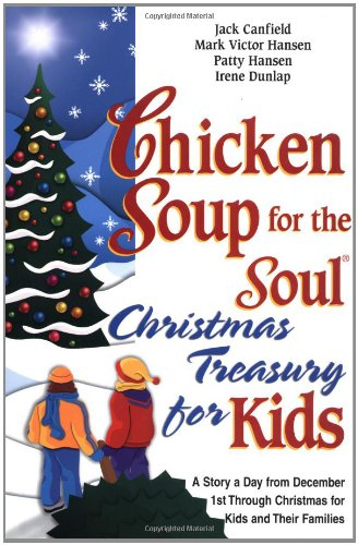 Chicken Soup for the Soul Christmas Treasury for Kids: A Story a Day from December 1st Through Chris