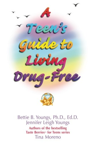 A Teen's Guide to Living Drug Free: Bettie B. Youngs;