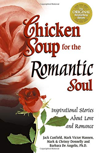 CHICKEN SOUP FOR THE ROMANTIC SOUL : Inspirational Stories about Love and Romance (Chicken Soup f...