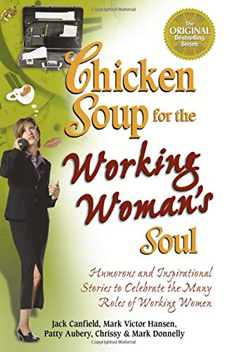 Chicken Soup for the Working Woman's Soul: Humorous and Inspirational Stories to Celebrate the Many Roles of Working Women (Chicken Soup for the Soul) (0757300448) by Canfield, Jack; Hansen, Mark Victor; Donnelly, Chrissy; Donnelly, Mark