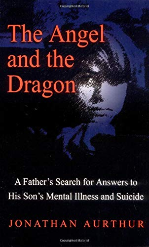 The Angel and the Dragon : A Father's Search for Answers to His Son's Mental Illness and ...