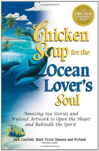 9780757300592: Chicken Soup for the Ocean Lover's Soul: Amazing Sea Stories and Wyland Artwork to Open the Heart and Rekindle the Spirit (Chicken Soup for the Soul)