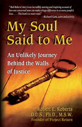 My Soul Said to Me: An Unlikely Journey Behind the Walls of Justice: Robert Roberts