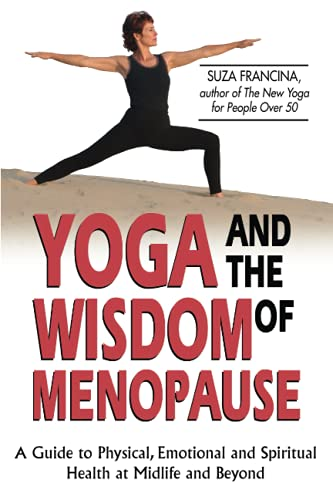9780757300653: Yoga and the Wisdom of Menopause: A Guide to Physical, Emotional and Spiritual Health at Midlife and Beyond