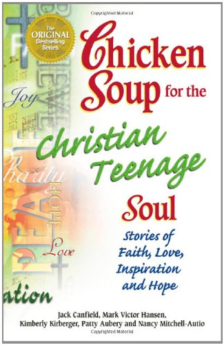 9780757300950: Chicken Soup for the Christian Teenage Soul: Stories to Open the Hearts of Christian Teens (Chicken Soup for the Soul)