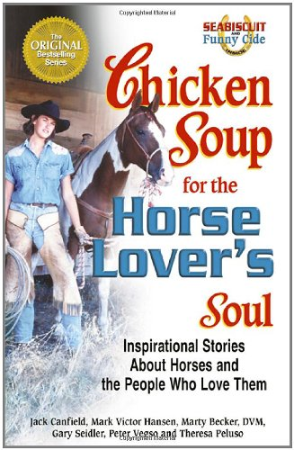 9780757300981: Chicken Soup for the Horse Lover's Soul: Inspirational Stories About Horses and the People Who Love Them (Chicken Soup for the Soul)