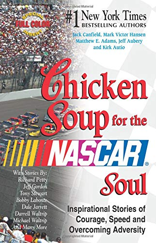 9780757301001: Chicken Soup for the NASCAR Soul: Stories of Courage, Speed and Overcoming Adversity (Chicken Soup for the Soul)