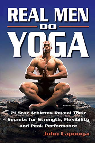 9780757301124: Real Men Do Yoga: 21 Star Athletes Reveal Their Secrets of Strength, Flexibility and Peak Performance