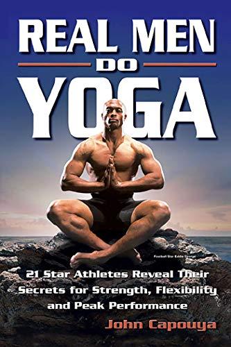 9780757301124: Real Men Do Yoga: 21 Star Athletes Reveal Their Secrets for Strength, Flexibility and Peak Performance