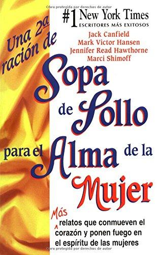 9780757301322: Una 2a ración de Sopa de Pollo para el Alma de la Mujer: Más relatos que conmueven el corazón y ponen fuego en el espiritu de las mujeres (Chicken Soup for the Soul) (Spanish Edition)