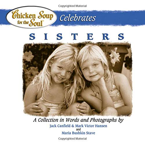 9780757301513: Chicken Soup Celebrates Sisters (Chicken Soup for the Soul (Hardcover Health Communications))