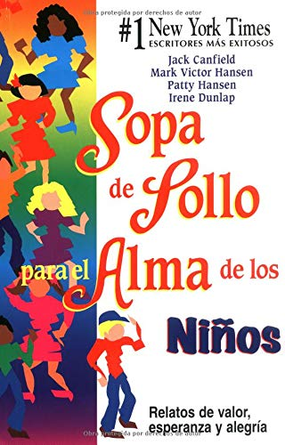 Sopa de Pollo para el Alma de los Niños: Relatos de valor, esperanza y alegria (Chicken Soup for the Soul) (Spanish Edition) (0757301665) by Irene Dunlap; Jack Canfield; Mark Victor Hansen; Patty Hansen