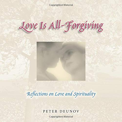 Love Is All Forgiving: Reflections on Love and Spirituality: Peter Deunov