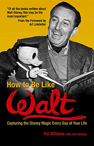 9780757302312: How to Be Like Walt: Capturing the Disney Magic in Your Every Day Life