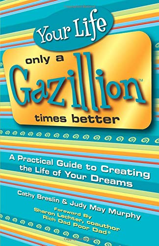 9780757302466: Your Life Only a Gazillion Times Better: A Practical Guide to Creating the Life of Your Dreams