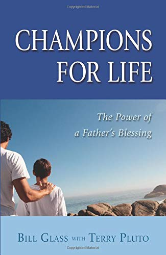 Champions for Life: The Healing Power of a Father's Blessing: Glass, Bill