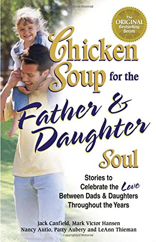 Chicken Soup for the Father & Daughter Soul: Stories to Celebrate the Love Between Dads & Daughters Throughout the Years (Chicken Soup for the Soul) (0757302521) by Canfield, Jack; Hansen, Mark Victor; Aubery, Patty; Autio, Nancy Mitchell; Thieman  L.P.N., LeAnn