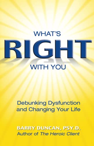 What's Right With You: Debunking Dysfunction and Changing Your Life (9780757302541) by Barry Duncan