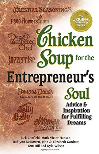 Chicken Soup for the Entrepreneur's Soul: Advice and Inspiration on Fulfilling Dreams (Chicken...